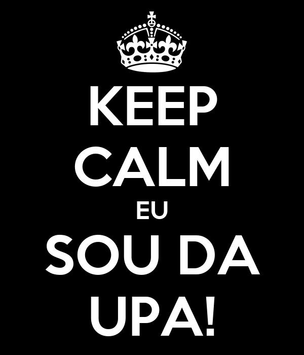 KEEP CALM EU SOU DA UPA!