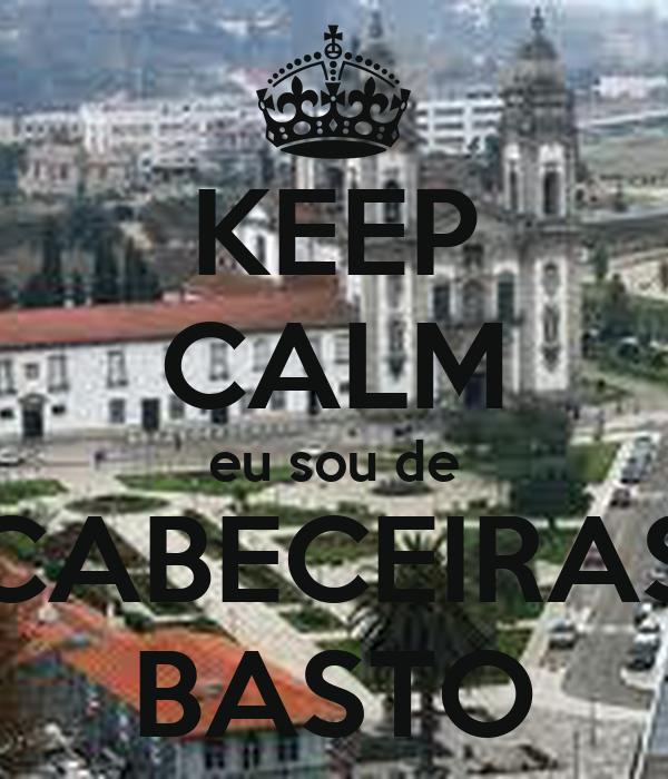 KEEP CALM eu sou de CABECEIRAS BASTO