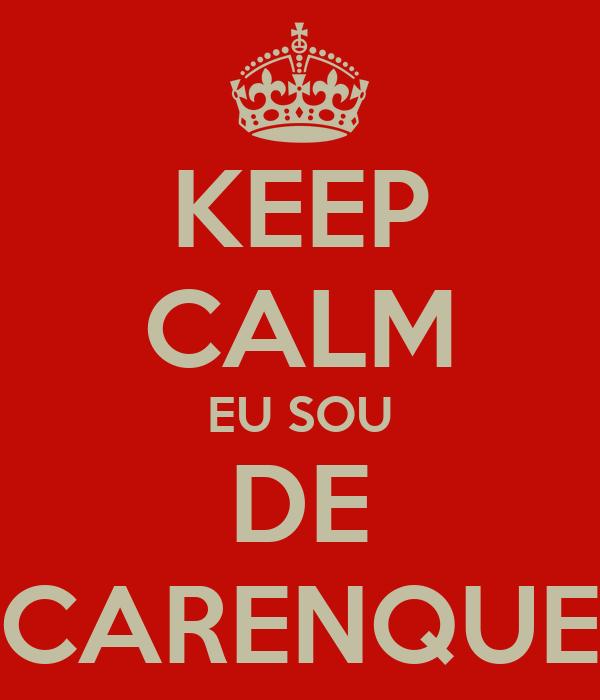 KEEP CALM EU SOU DE CARENQUE
