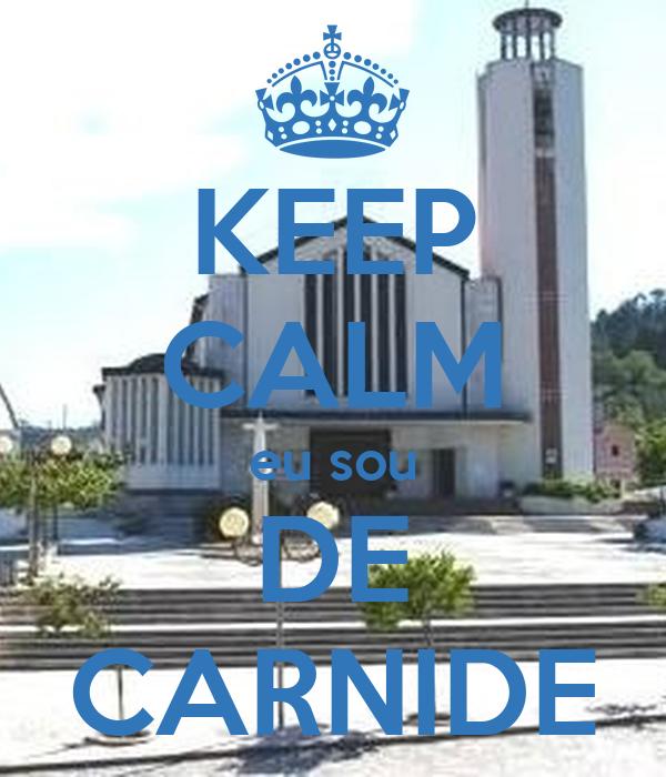 KEEP CALM eu sou DE CARNIDE