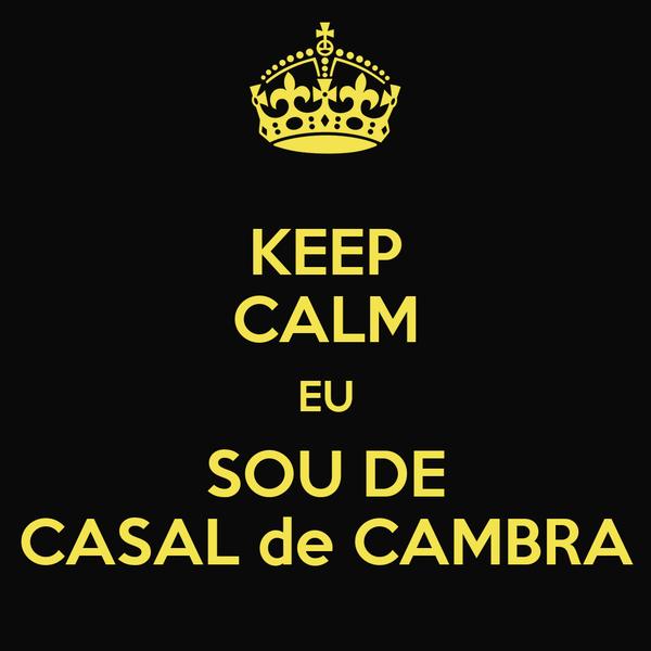 KEEP CALM EU SOU DE CASAL de CAMBRA