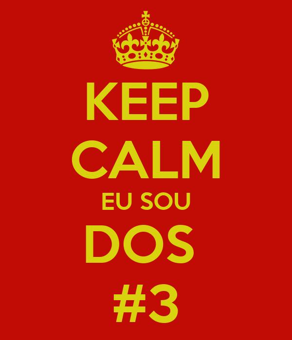 KEEP CALM EU SOU DOS  #3