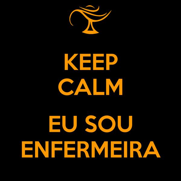 KEEP CALM  EU SOU ENFERMEIRA