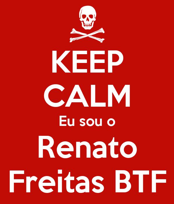 KEEP CALM Eu sou o Renato Freitas BTF