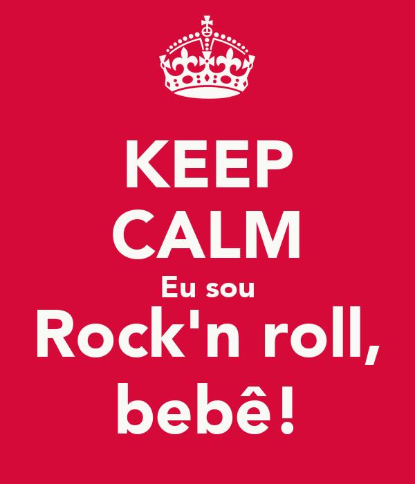 KEEP CALM Eu sou Rock'n roll, bebê!