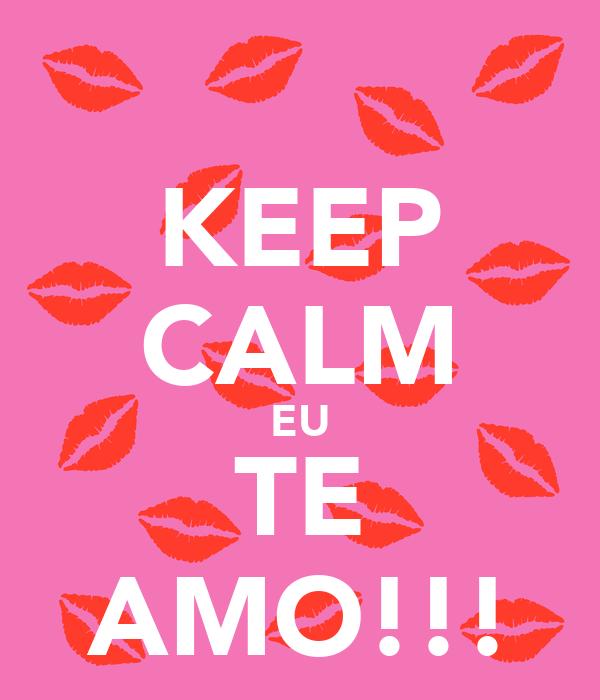 KEEP CALM EU TE AMO!!!