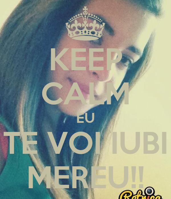 KEEP CALM EU TE VOI IUBI MEREU!!