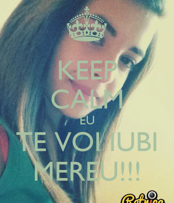 KEEP CALM EU TE VOI IUBI MEREU!!!