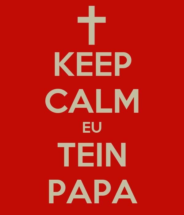 KEEP CALM EU TEIN PAPA