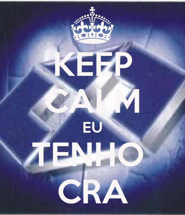 KEEP CALM EU TENHO  CRA