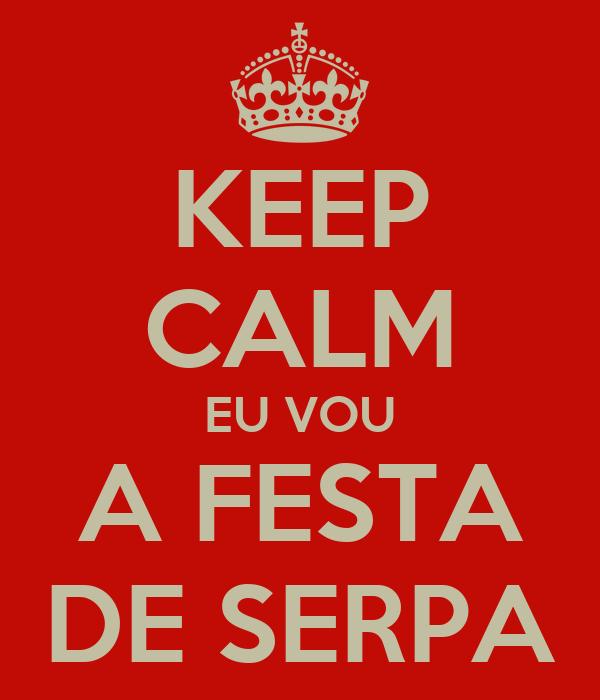 KEEP CALM EU VOU A FESTA DE SERPA