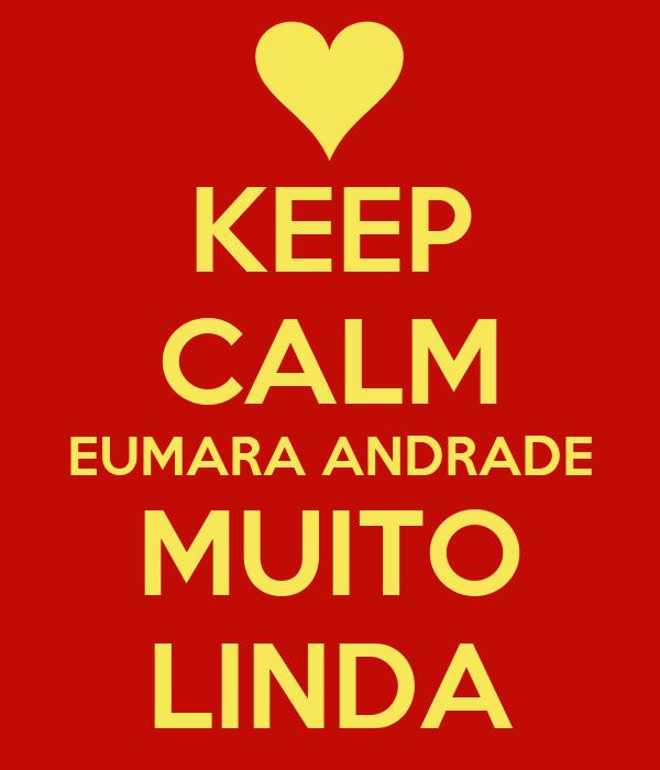 KEEP CALM EUMARA ANDRADE MUITO LINDA