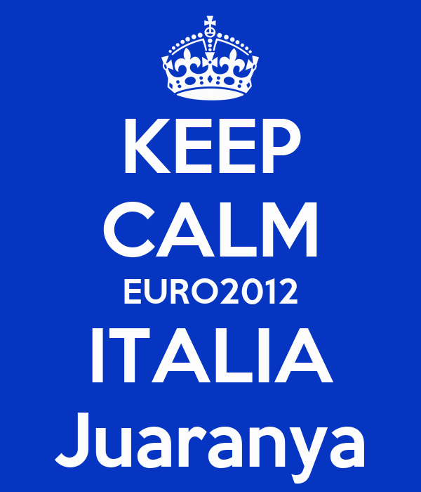 KEEP CALM EURO2012 ITALIA Juaranya