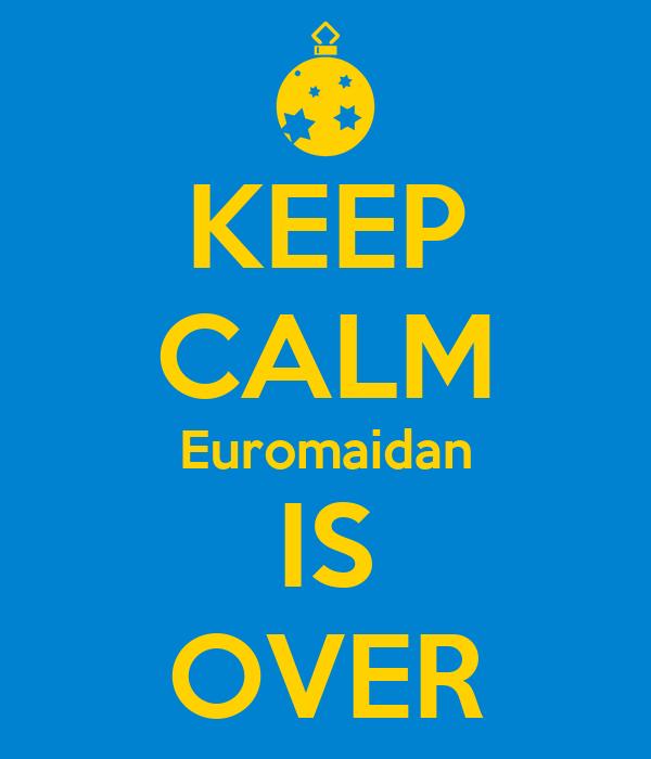KEEP CALM Euromaidan IS OVER