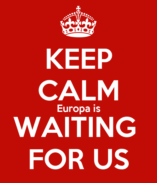 KEEP CALM Europa is WAITING  FOR US