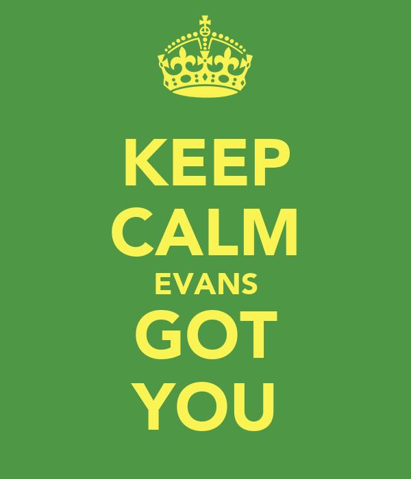 KEEP CALM EVANS GOT YOU