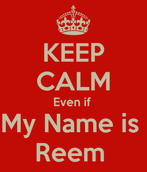 KEEP CALM Even if  My Name is  Reem
