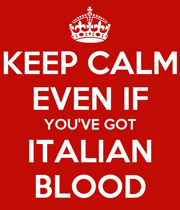 KEEP CALM EVEN IF YOU'VE GOT ITALIAN BLOOD