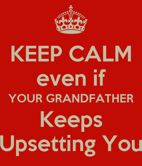 KEEP CALM even if YOUR GRANDFATHER Keeps Upsetting You