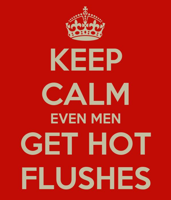 KEEP CALM EVEN MEN GET HOT FLUSHES