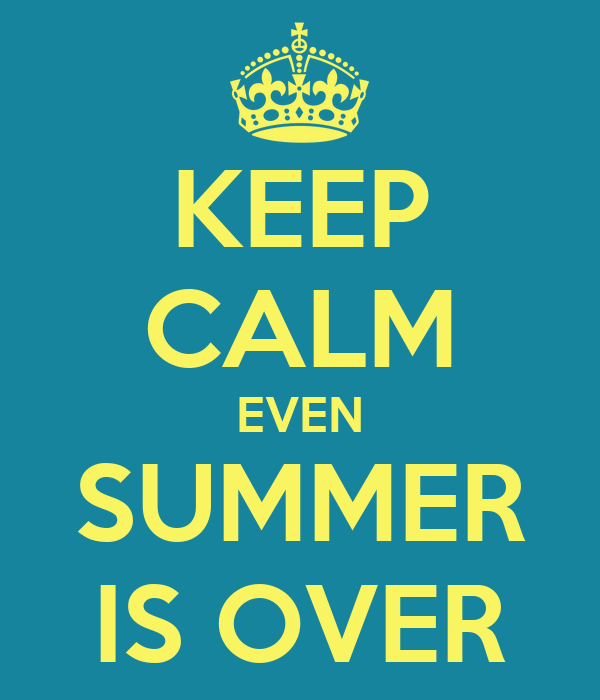 KEEP CALM EVEN SUMMER IS OVER