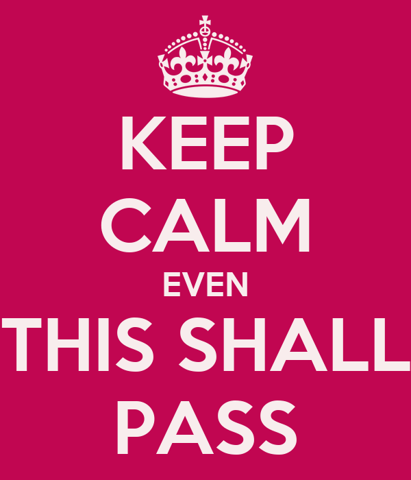 KEEP CALM EVEN THIS SHALL PASS