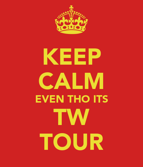 KEEP CALM EVEN THO ITS TW TOUR