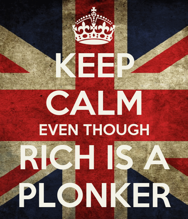 KEEP CALM EVEN THOUGH RICH IS A PLONKER