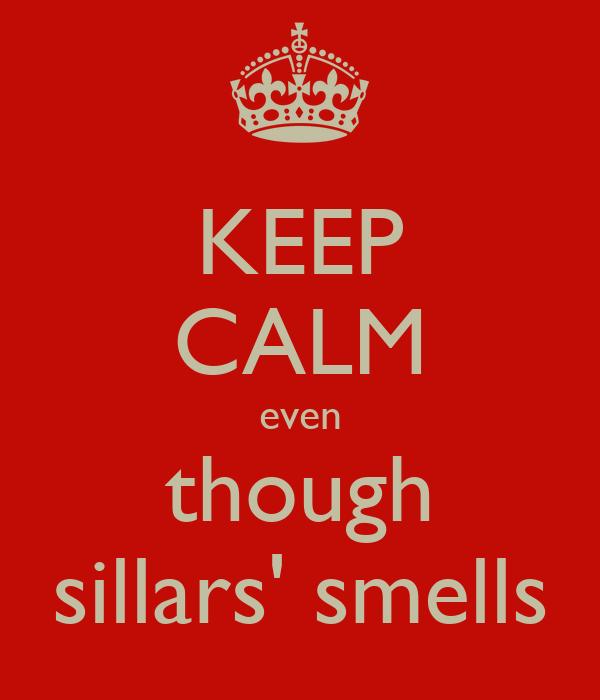 KEEP CALM even though sillars' smells