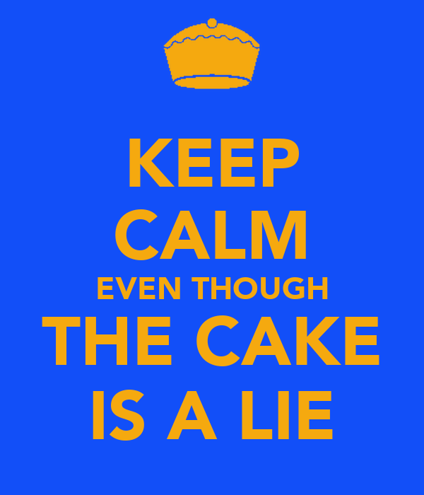 KEEP CALM EVEN THOUGH THE CAKE IS A LIE