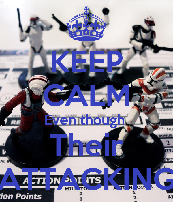 KEEP CALM Even though  Their ATTACKING