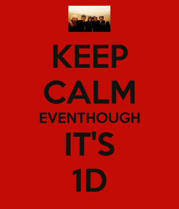 KEEP CALM EVENTHOUGH IT'S 1D