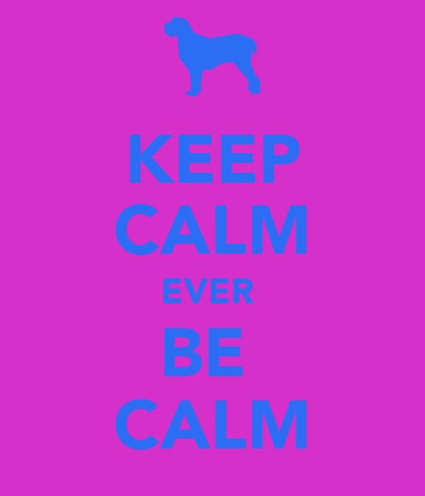 KEEP CALM EVER  BE  CALM