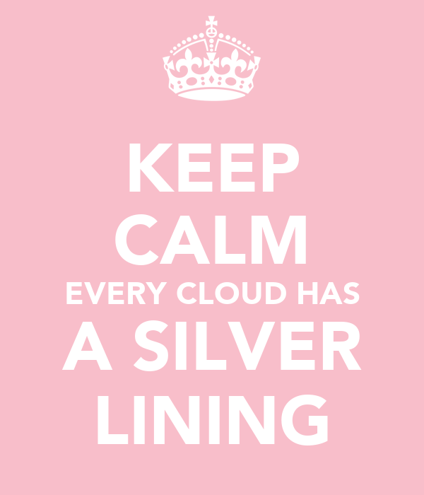 KEEP CALM EVERY CLOUD HAS A SILVER LINING