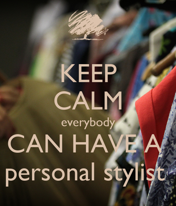 KEEP CALM everybody CAN HAVE A  personal stylist