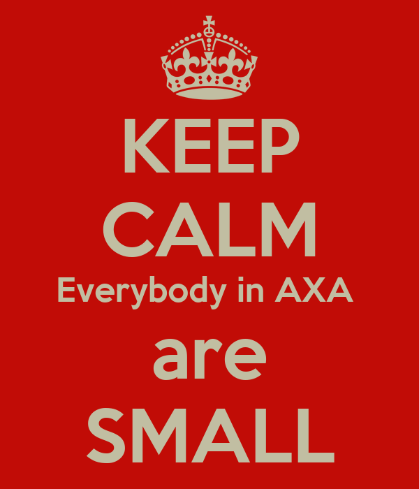 KEEP CALM Everybody in AXA  are SMALL