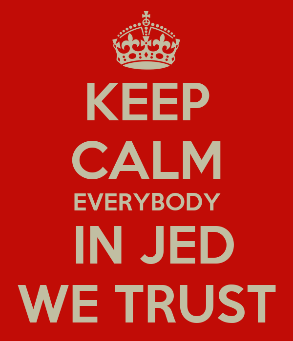 KEEP CALM EVERYBODY  IN JED WE TRUST