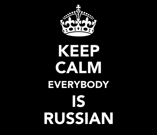 KEEP CALM EVERYBODY IS RUSSIAN