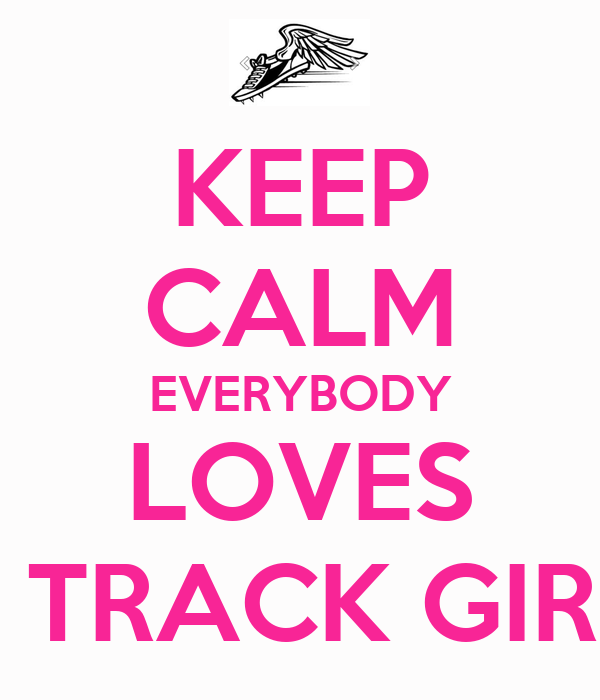 KEEP CALM EVERYBODY LOVES A TRACK GIRL