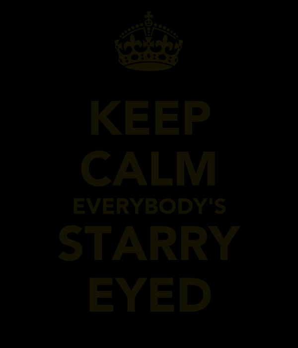 KEEP CALM EVERYBODY'S STARRY EYED
