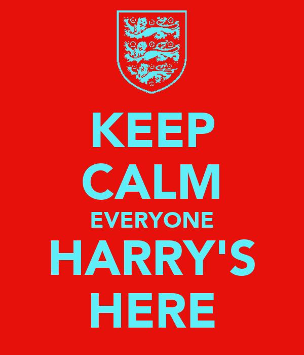 KEEP CALM EVERYONE HARRY'S HERE