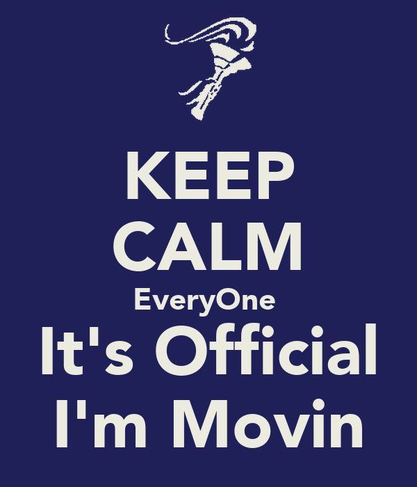 KEEP CALM EveryOne  It's Official I'm Movin