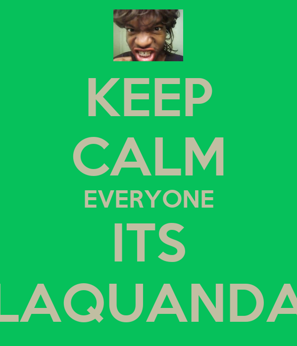 KEEP CALM EVERYONE ITS LAQUANDA