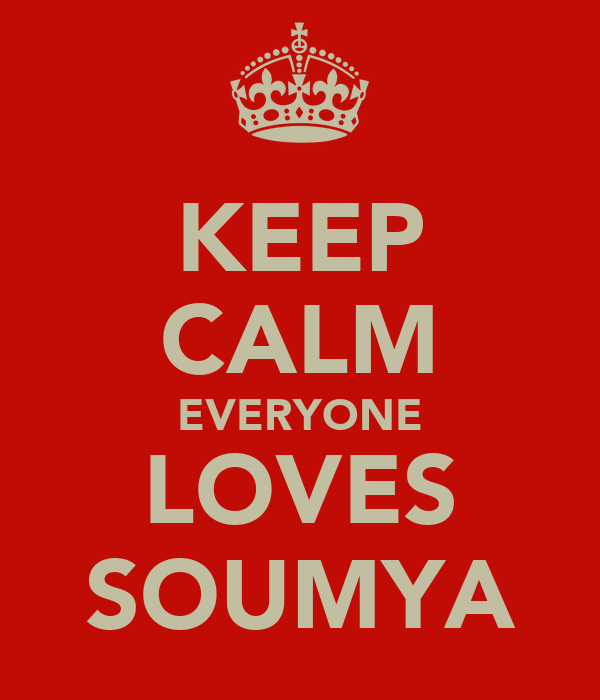 KEEP CALM EVERYONE LOVES SOUMYA