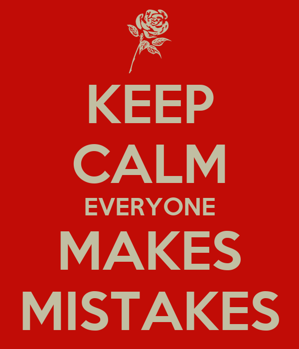 KEEP CALM EVERYONE MAKES MISTAKES