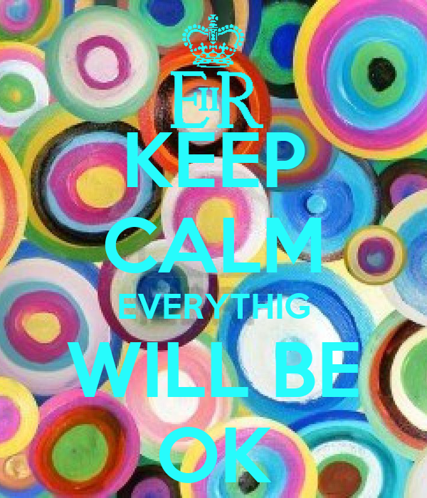 KEEP CALM EVERYTHIG WILL BE OK