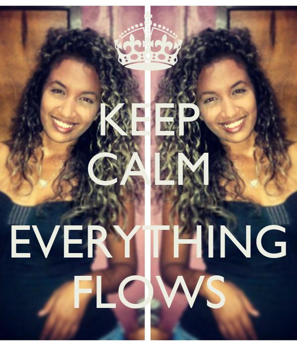 KEEP CALM  EVERYTHING FLOWS