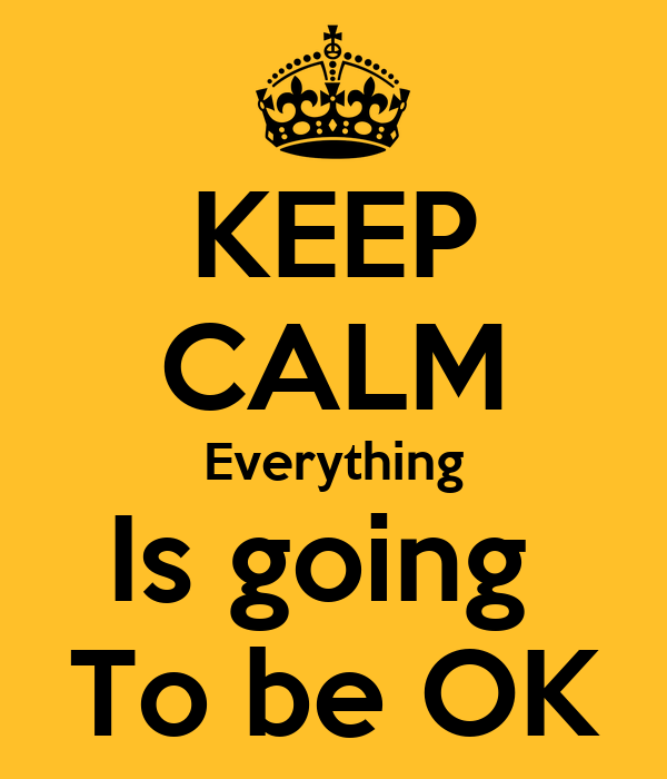 KEEP CALM Everything Is going  To be OK