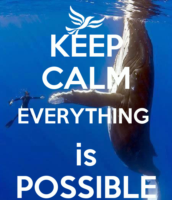 KEEP CALM EVERYTHING  is POSSIBLE