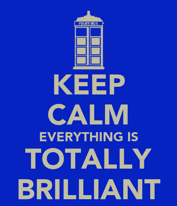 KEEP CALM EVERYTHING IS TOTALLY BRILLIANT